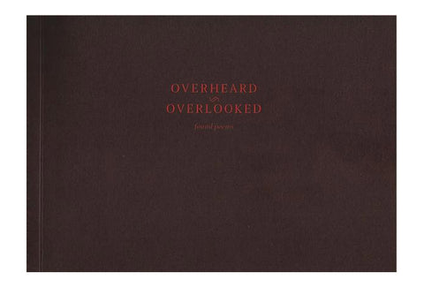 Overheard I Overlooked. Found poems