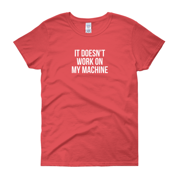 T-Shirt - Quotes - It Doesn't Work on My Machine - Women's