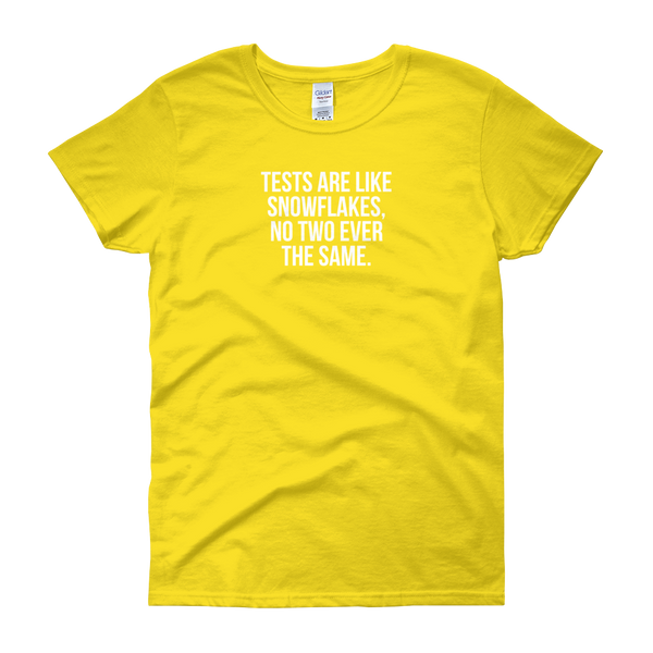 T-Shirt - Quotes - Tests are like Snowflakes - Women's