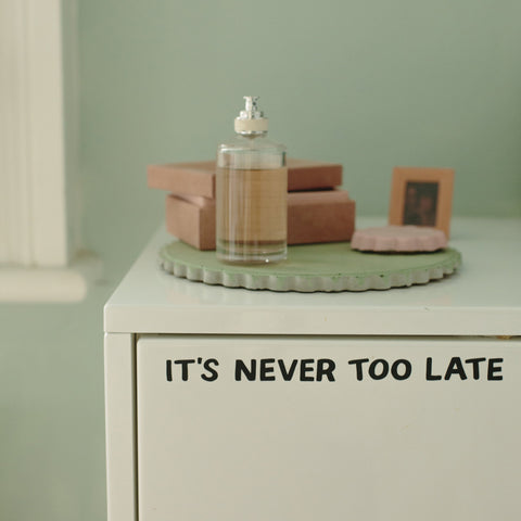 It's Never Too Late Mirror Decal