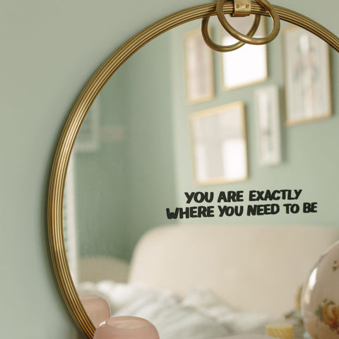 You Are Exactly Where You Need To Be Mirror Decal