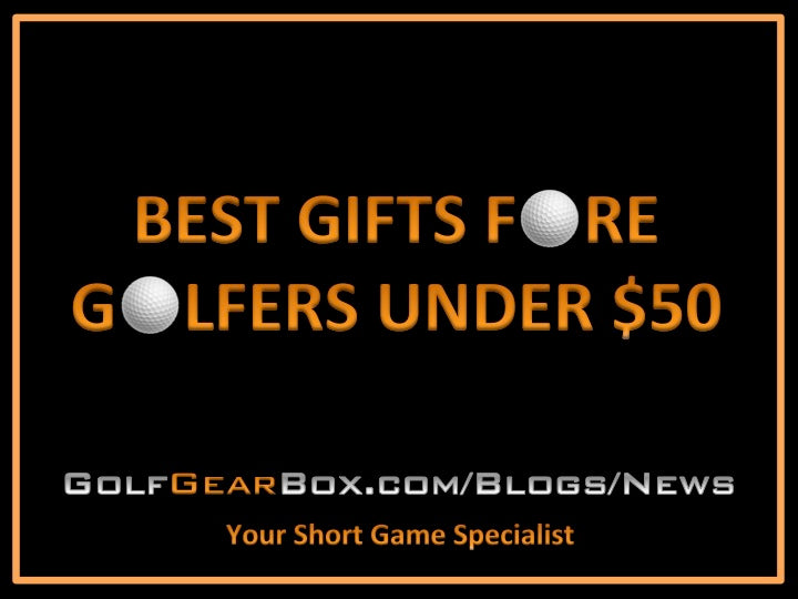 2018 Best Gifts For Golfers Under $50
