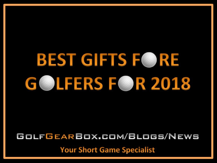 Best Gifts For Golfers 2018