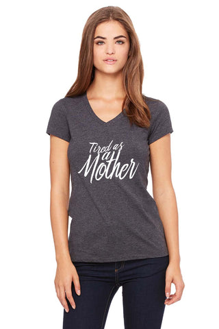 Tired as a Mother v neck tshirt