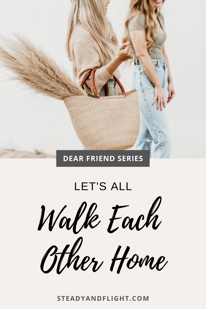 Dear Friend Series: Let's All Walk Each Other Home