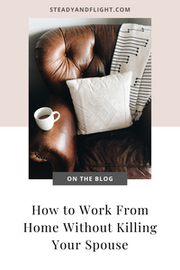 How To Work From Home Without Killing Your Spouse!
