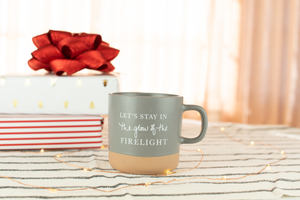 Let's Stay in The Glow of the Firelight Mug