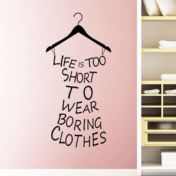 Wall Stickers Home Decor Life Is Too Short To Wear Boring Clothes Wallpaper Decal Mural Wall Art