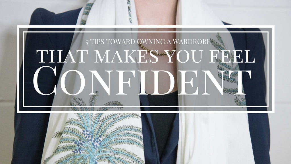 Top 5 Top Tips Towards Owning a Wardrobe That Makes You Feel Empowered & Confident