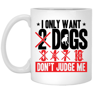 I Only Want 2 Dogs - Mugs - Our Pet Card