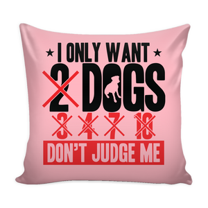 I Only Want 2 Dogs Pillow Cover - Our Pet Card