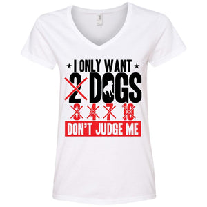 T-Shirts - I Only Want 2 Dogs - Ladies V Neck