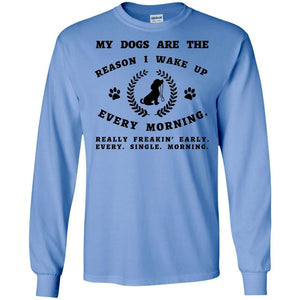 T-Shirts - My Dogs Are The Reason - Long Sleeve