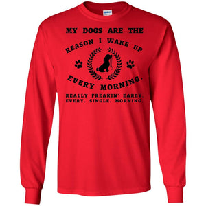 My Dogs Are The Reason - Long Sleeve - Our Pet Card