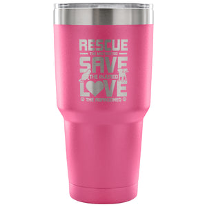 Tumblers - Rescue Save Love Stainless Steel 30oz Tumbler