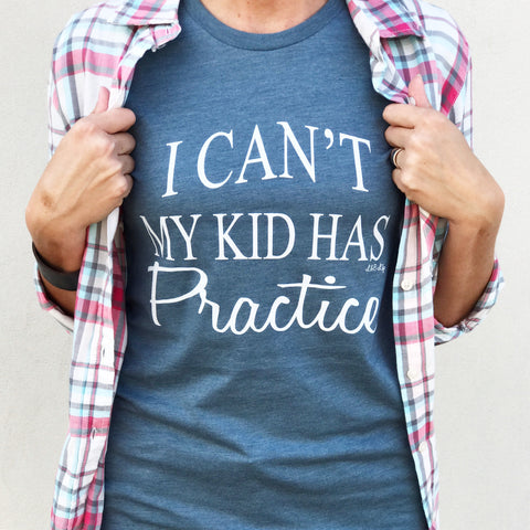 I Can't My Kid Has Practice T-Shirt - Aunt Lillie Bells