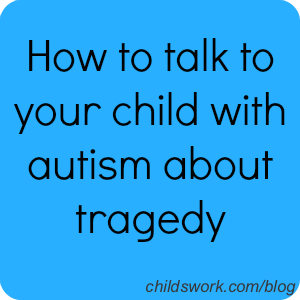 Helping your child with autism through tragedy