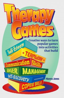 Therapy Games:Creative Ways to Turn Popular Games Into Activities That Build: Self-Esteem, Teamwork, Communication Skills, Anger Management, Self-Discovery and Coping Skills