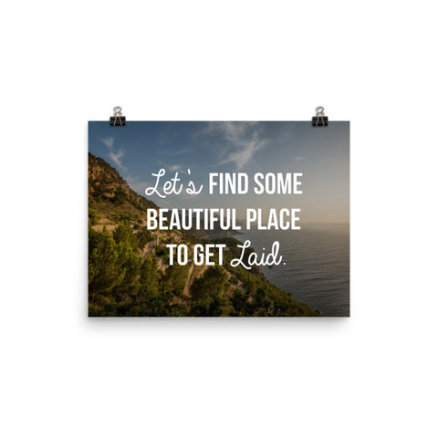 Let's Find Some Beautiful Place to Get Laid - Art Print