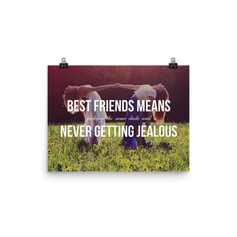Best Friends (Means Fucking the Same Dude and) Never Getting Jealous - Art Print
