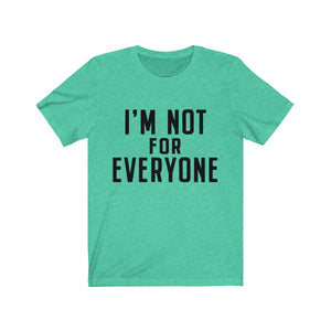 I'm Not for Everyone V2 Unisex Jersey Short Sleeve Tee