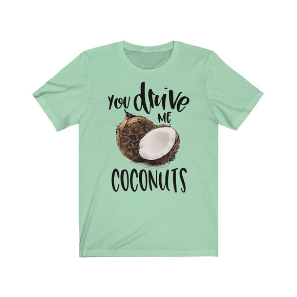 You Drive me Coconuts Short Sleeve Tee