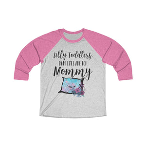 Silly Toddlers, Naptimes are for Mommy Tri-Blend 3/4 Raglan Tee