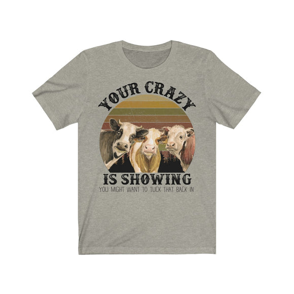 Your Crazy is Showing Cows Short Sleeve Tee