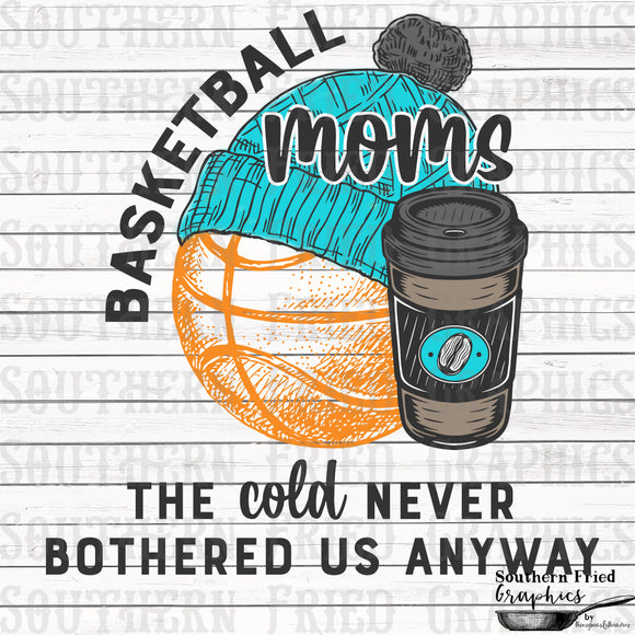 Basketball Moms the Cold Never Bothered us Anyway Digital Graphic