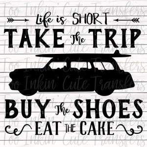 Life is Short, Take the Trip, Buy the Shoes, Eat the Cake Transfer