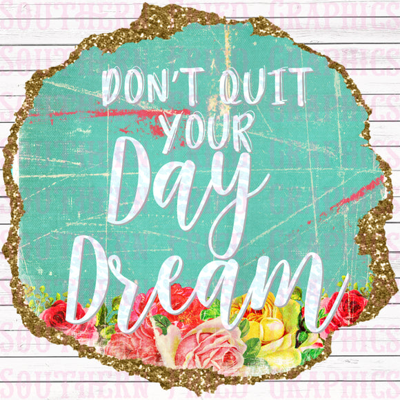 Don't Quit Your Day Dream Digital Graphic