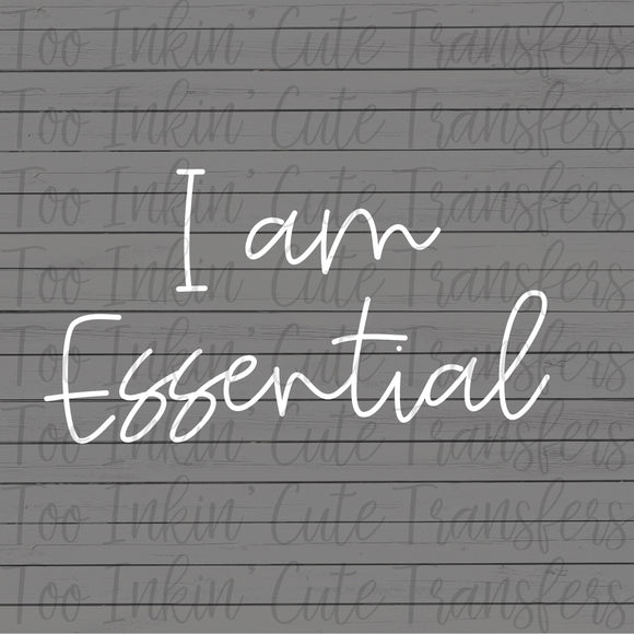 I am Essential Screen Print Transfer RTS