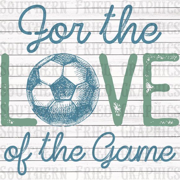 For the Love of the Game Soccer Graphic