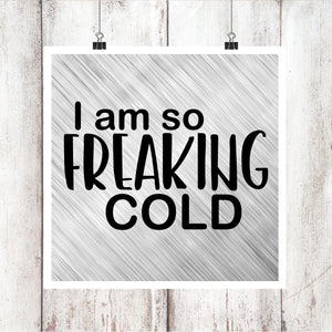 I am so Freaking Cold Digital Graphics