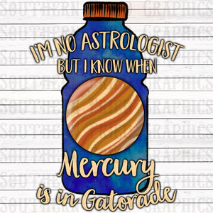 I'm no Astrologist but I know when Mercury is in Gatorade Digital Graphic