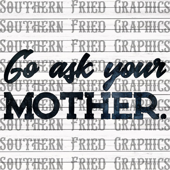 Go Ask your Mother Digital Graphic