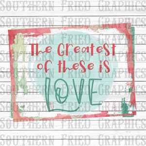The Greatest of these is Love Digital Graphic