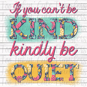 If you Can't be Kind, Kindly be Quiet Sublimation Transfer