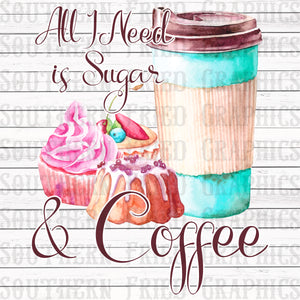 All I Need is Sugar and Coffee Digital Graphic