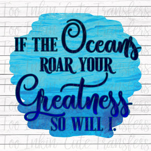 If the Oceans Roar Your Greatness Transfer