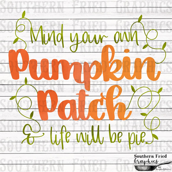 Mind your own Pumpkin Patch and Life will be Pie Digital Graphic