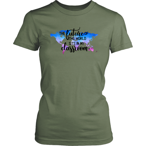 The Future of the World Sits in my Classroom Ladies Tee