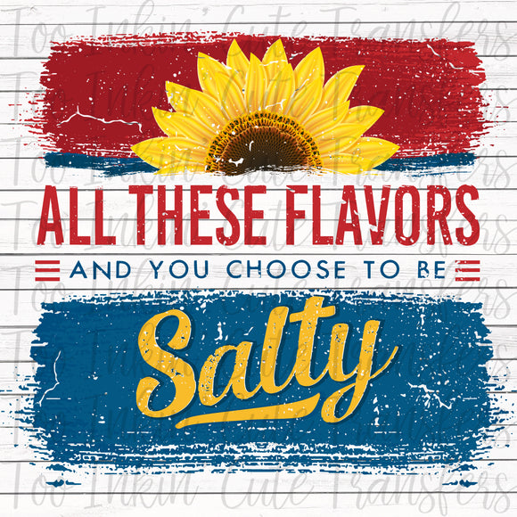 All these Flavors and You Choose to be Salty Screen Print Transfer RTS