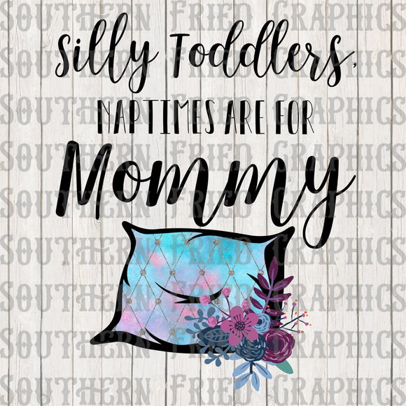 Silly Toddlers, Naptimes are for Mommy Digital Graphic