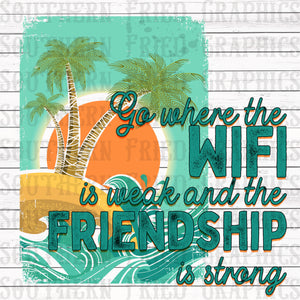 Go Where the Wifi is Weak and the Friendship is Strong Digital Graphic