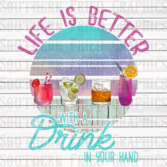 Life is Better with a Drink in your Hand Graphic