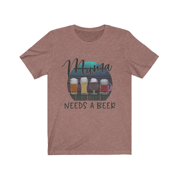 Mama Needs a Beer Short Sleeve Tee
