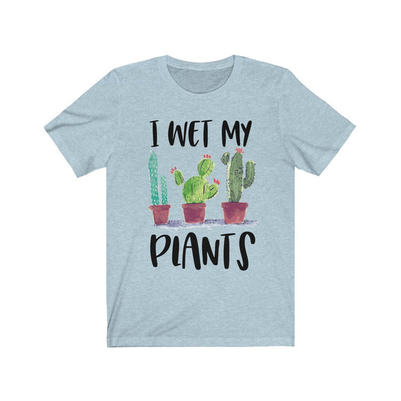I Wet my Plants Short Sleeve Tee