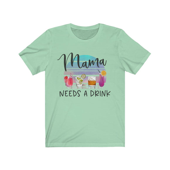 Mama Needs a Drink Short Sleeve Tee