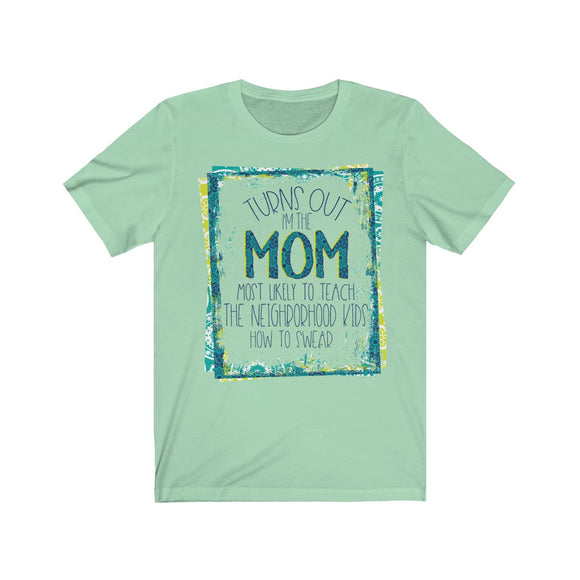Turns Out I'm the Mom... Short Sleeve Tee